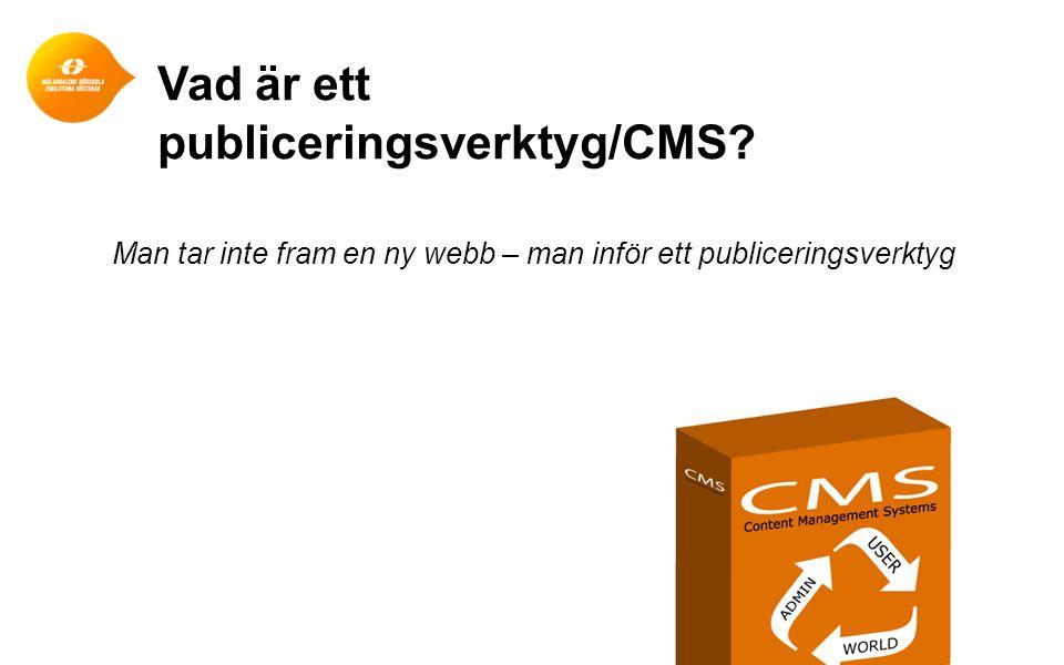 Vad är ett publiceringsverktyg/CMS? 17 Man tar inte fram en ny webb – man inför ett publiceringsverktyg