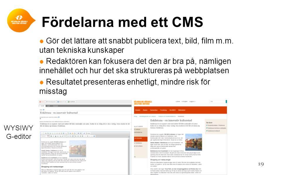 Fördelarna med ett CMS ● Gör det lättare att snabbt publicera text, bild, film m.m. utan tekniska kunskaper ● Redaktören kan fokusera det den är bra p
