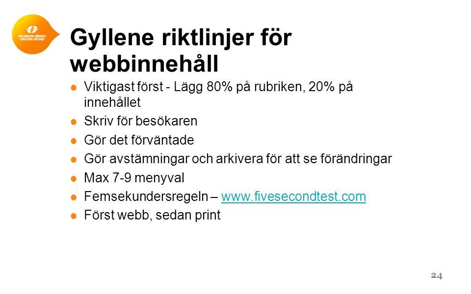 Gyllene riktlinjer för webbinnehåll ● Viktigast först - Lägg 80% på rubriken, 20% på innehållet ● Skriv för besökaren ● Gör det förväntade ● Gör avstä