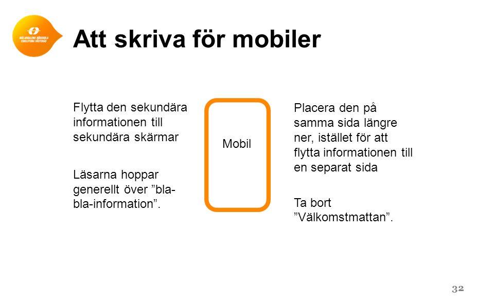 """Att skriva för mobiler Flytta den sekundära informationen till sekundära skärmar Läsarna hoppar generellt över """"bla- bla-information"""". 32 Mobil Placer"""