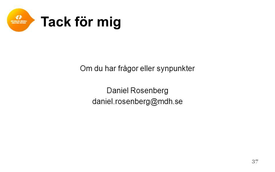 Tack för mig Om du har frågor eller synpunkter Daniel Rosenberg daniel.rosenberg@mdh.se 37