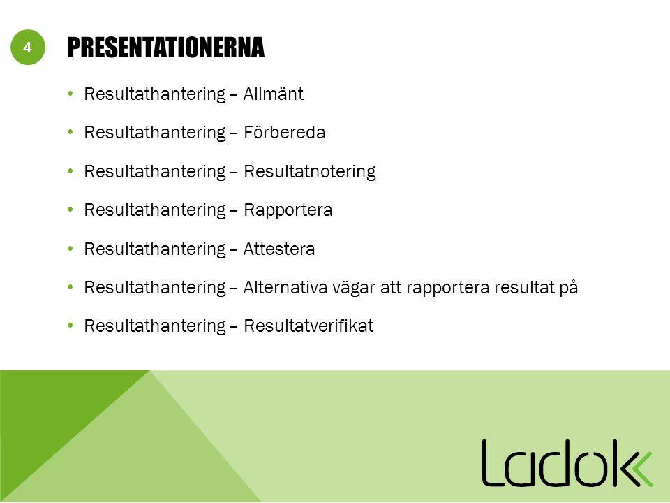 4 PRESENTATIONERNA Resultathantering – Allmänt Resultathantering – Förbereda Resultathantering – Resultatnotering Resultathantering – Rapportera Resul
