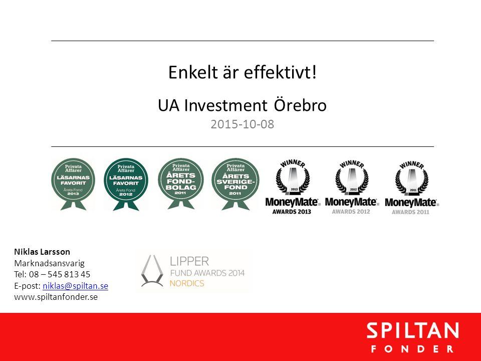 Niklas Larsson Marknadsansvarig Tel: 08 – 545 813 45 E-post: niklas@spiltan.seniklas@spiltan.se www.spiltanfonder.se Enkelt är effektivt! UA Investmen
