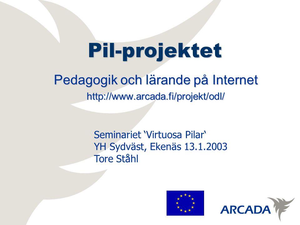 Pil-projektet Pedagogik och lärande på Internet http://www.arcada.fi/projekt/odl/ Seminariet 'Virtuosa Pilar' YH Sydväst, Ekenäs 13.1.2003 Tore Ståhl
