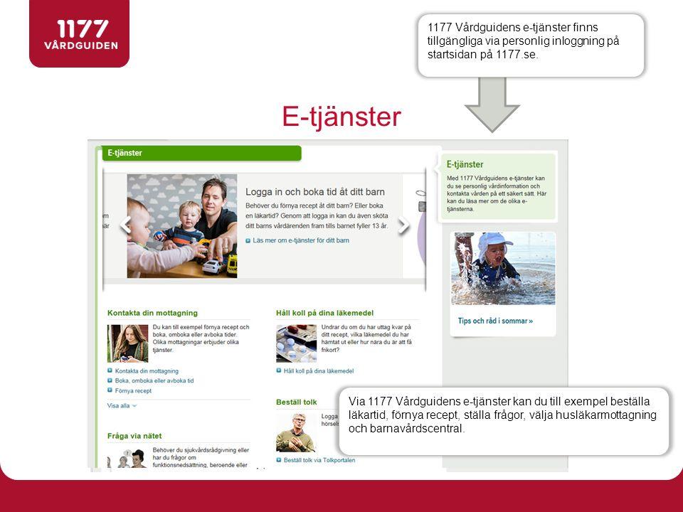 E-tjänster 1177 Vårdguidens e-tjänster finns tillgängliga via personlig inloggning på startsidan på 1177.se. Via 1177 Vårdguidens e-tjänster kan du ti