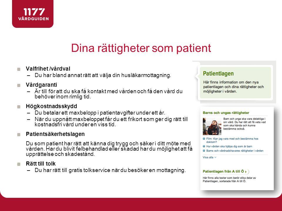 Dina rättigheter som patient Valfrihet /vårdval –Du har bland annat rätt att välja din husläkarmottagning. Vårdgaranti –Är till för att du ska få kont