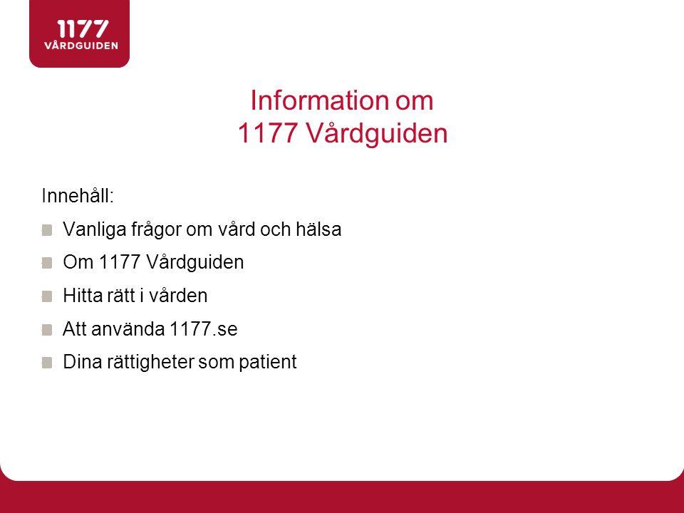 Information om 1177 Vårdguiden Innehåll: Vanliga frågor om vård och hälsa Om 1177 Vårdguiden Hitta rätt i vården Att använda 1177.se Dina rättigheter