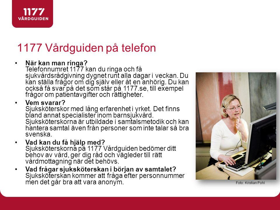 1177 Vårdguiden på telefon När kan man ringa? Telefonnumret 1177 kan du ringa och få sjukvårdsrådgivning dygnet runt alla dagar i veckan. Du kan ställ