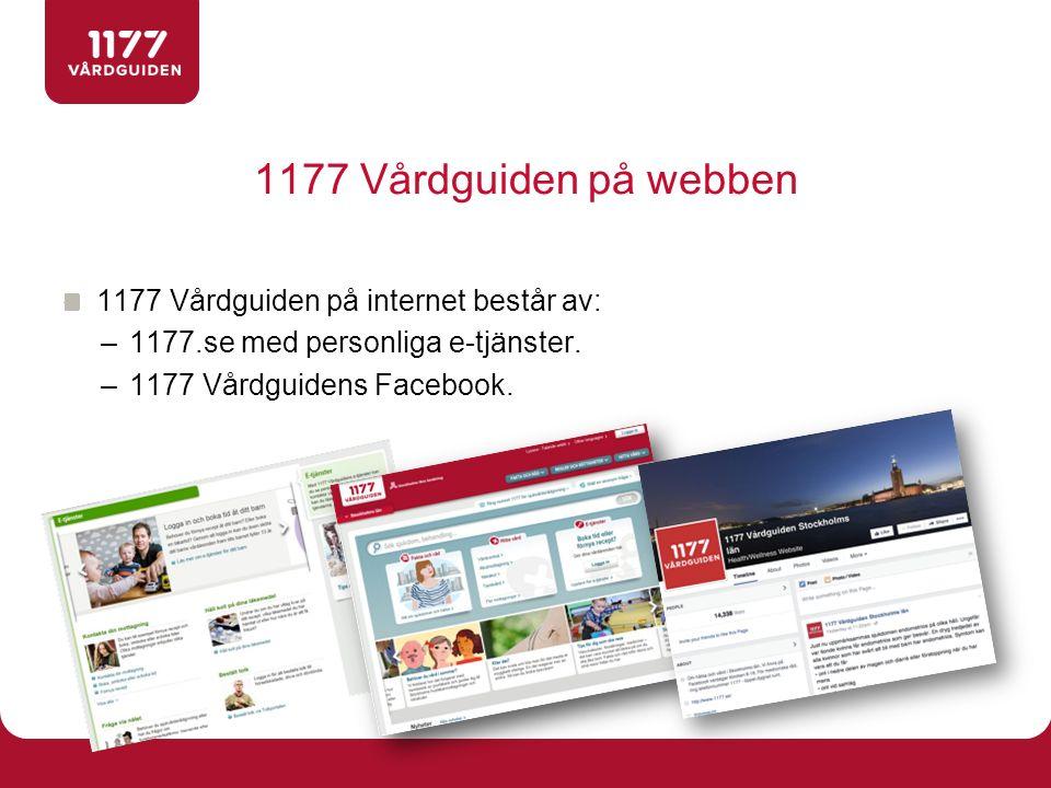 1177 Vårdguiden på webben 1177 Vårdguiden på internet består av: –1177.se med personliga e-tjänster. –1177 Vårdguidens Facebook.