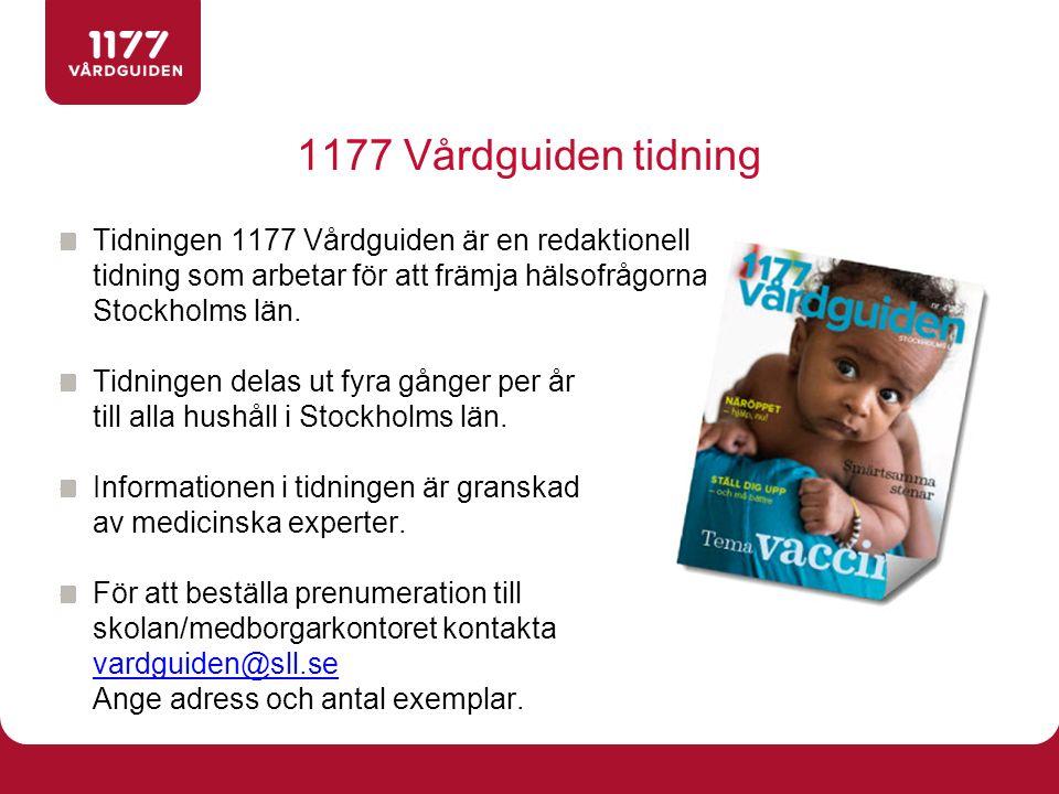 1177 Vårdguiden tidning Tidningen 1177 Vårdguiden är en redaktionell tidning som arbetar för att främja hälsofrågorna i Stockholms län. Tidningen dela
