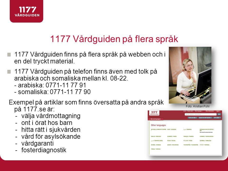 1177 Vårdguiden på flera språk 1177 Vårdguiden finns på flera språk på webben och i en del tryckt material. 1177 Vårdguiden på telefon finns även med