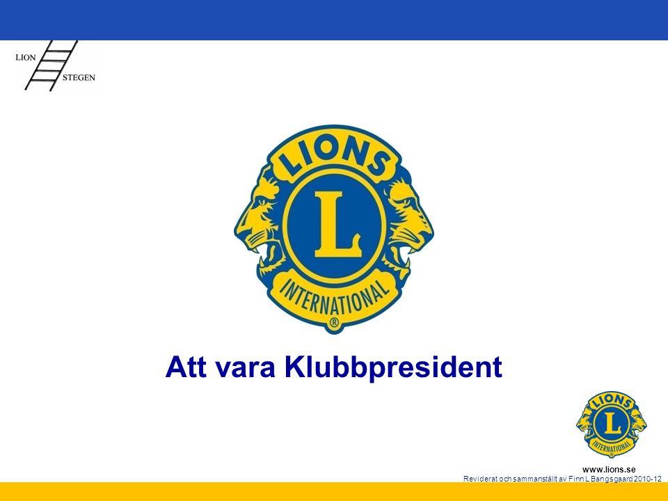 www.lions.se Reviderat och sammanställt av Finn L Bangsgaard 2010-12 Att vara Klubbpresident
