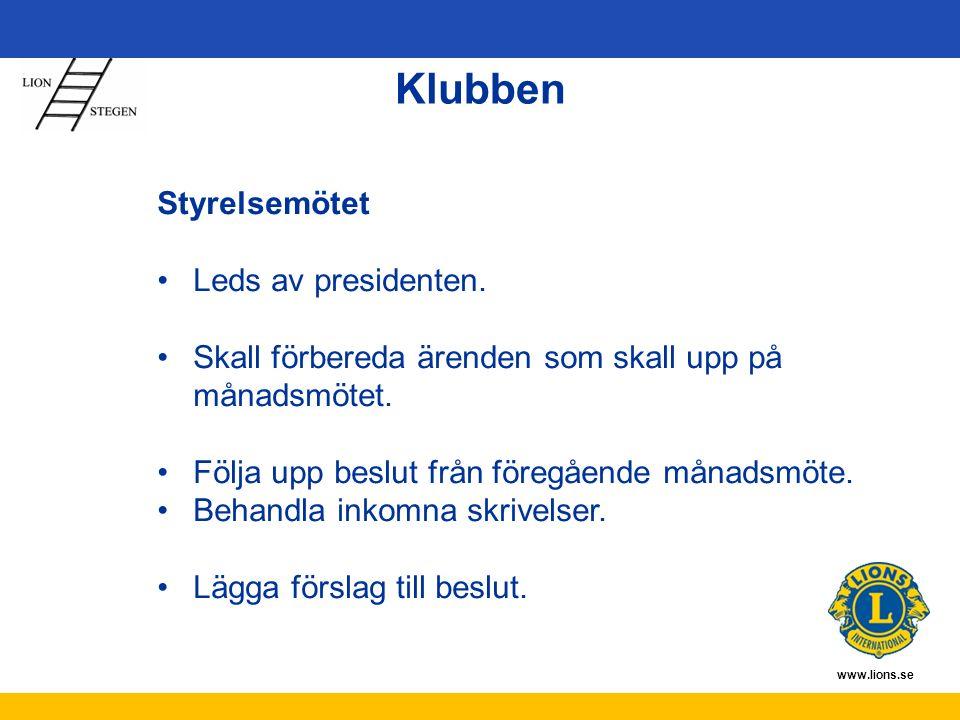 www.lions.se Klubben Styrelsemötet Leds av presidenten. Skall förbereda ärenden som skall upp på månadsmötet. Följa upp beslut från föregående månadsm