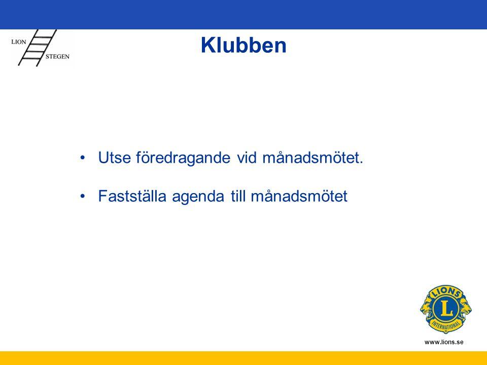 www.lions.se Klubben Utse föredragande vid månadsmötet. Fastställa agenda till månadsmötet