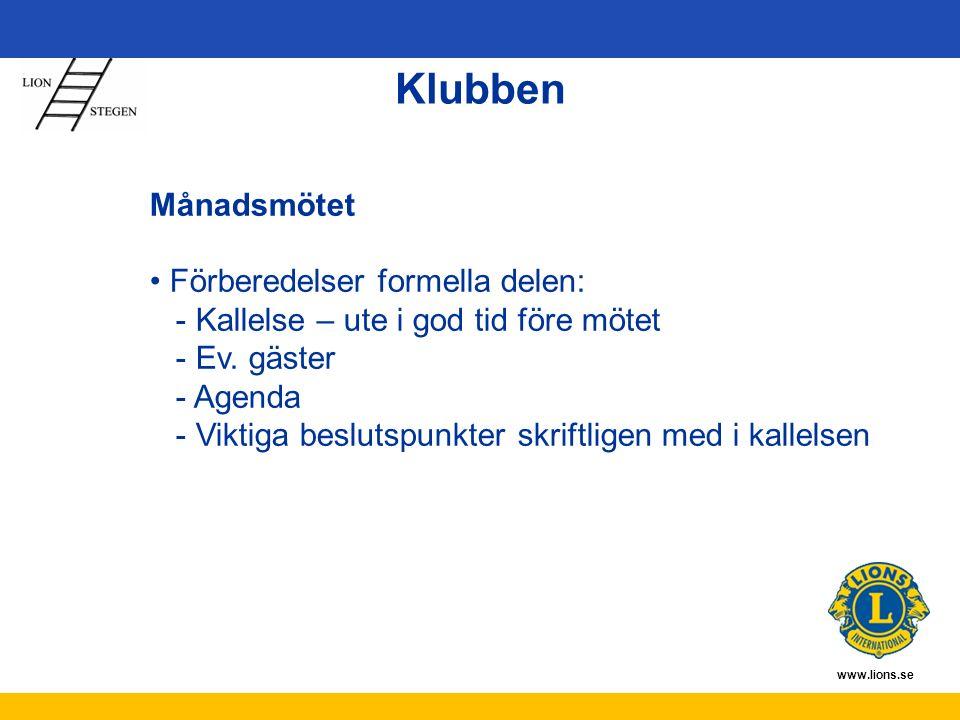 www.lions.se Klubben Månadsmötet Förberedelser formella delen: - Kallelse – ute i god tid före mötet - Ev. gäster - Agenda - Viktiga beslutspunkter sk