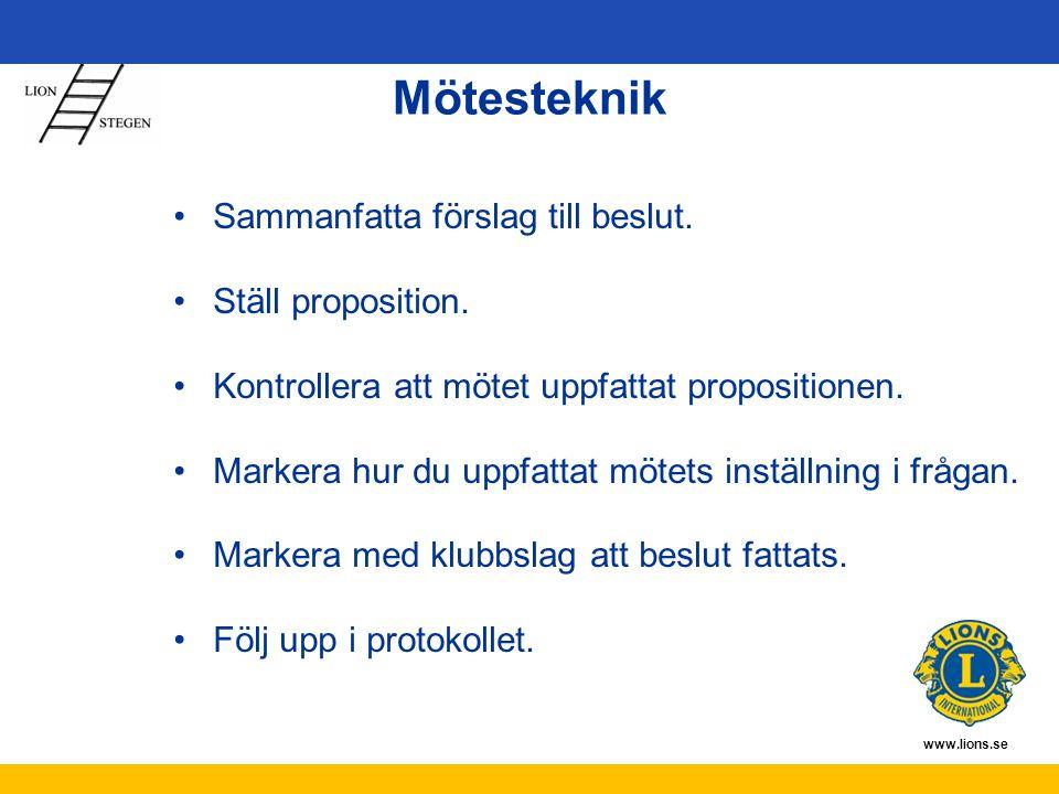 www.lions.se Mötesteknik Sammanfatta förslag till beslut. Ställ proposition. Kontrollera att mötet uppfattat propositionen. Markera hur du uppfattat m