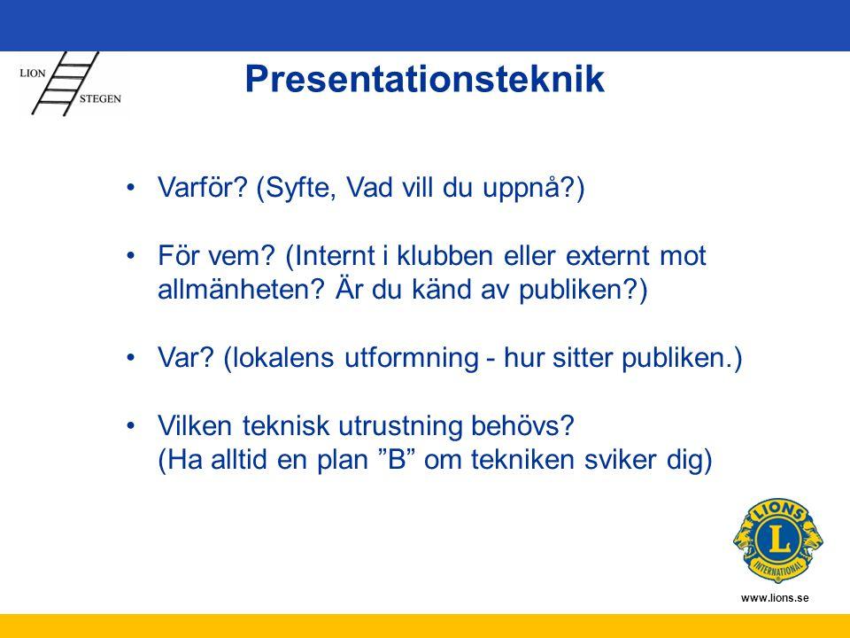 www.lions.se Presentationsteknik Varför? (Syfte, Vad vill du uppnå?) För vem? (Internt i klubben eller externt mot allmänheten? Är du känd av publiken