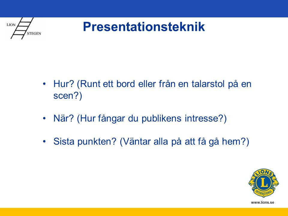 www.lions.se Presentationsteknik Hur? (Runt ett bord eller från en talarstol på en scen?) När? (Hur fångar du publikens intresse?) Sista punkten? (Vän