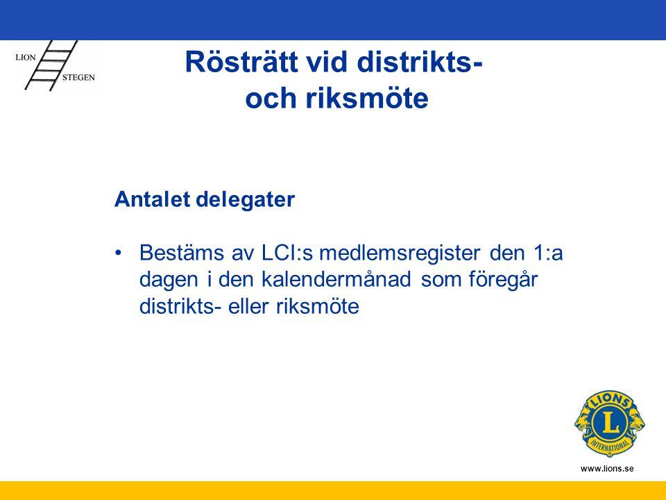 www.lions.se Rösträtt vid distrikts- och riksmöte Antalet delegater Bestäms av LCI:s medlemsregister den 1:a dagen i den kalendermånad som föregår distrikts- eller riksmöte