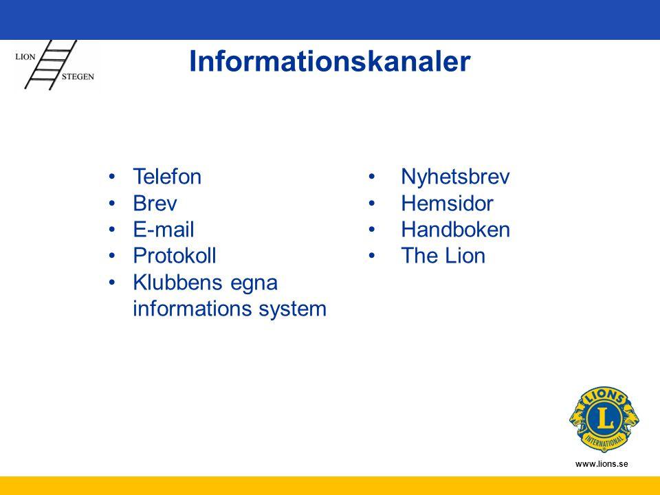 www.lions.se Informationskanaler Telefon Brev E-mail Protokoll Klubbens egna informations system Nyhetsbrev Hemsidor Handboken The Lion