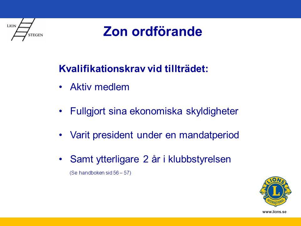 www.lions.se Zon ordförande Kvalifikationskrav vid tillträdet: Aktiv medlem Fullgjort sina ekonomiska skyldigheter Varit president under en mandatperi