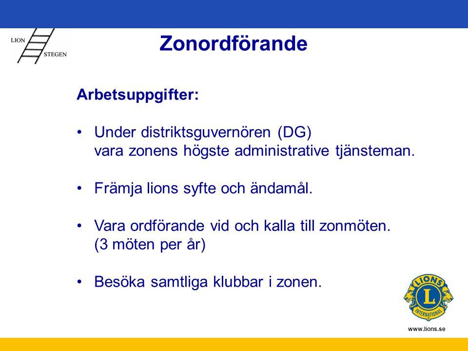 www.lions.se Zonordförande Arbetsuppgifter: Under distriktsguvernören (DG) vara zonens högste administrative tjänsteman. Främja lions syfte och ändamå