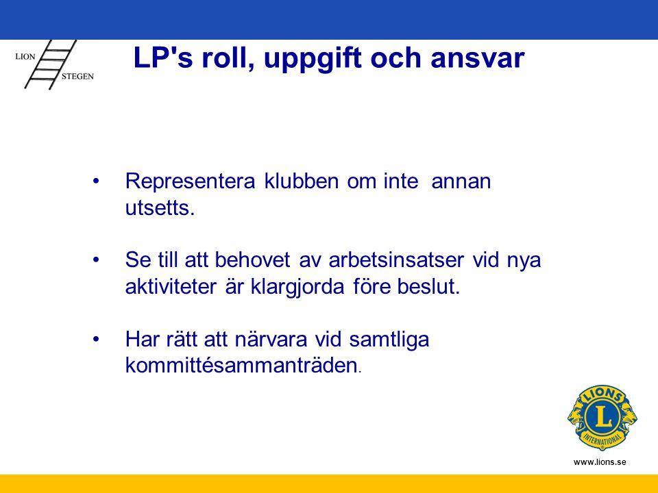 www.lions.se LP's roll, uppgift och ansvar Representera klubben om inte annan utsetts. Se till att behovet av arbetsinsatser vid nya aktiviteter är kl