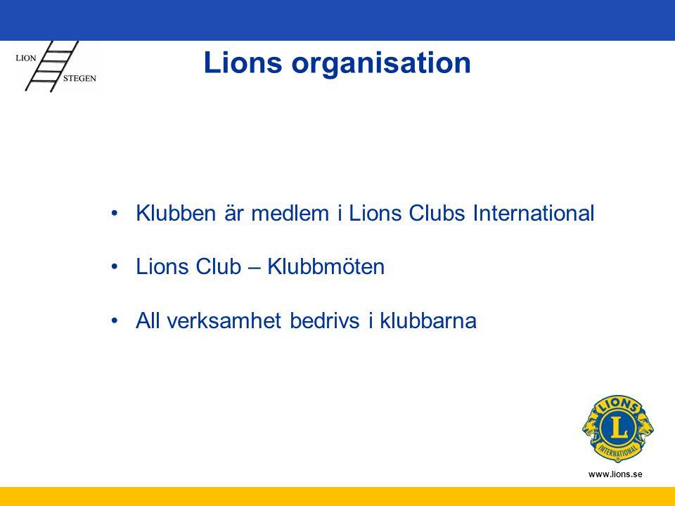 www.lions.se Klubben är medlem i Lions Clubs International Lions Club – Klubbmöten All verksamhet bedrivs i klubbarna Lions organisation