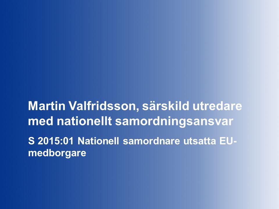 Nationell samordnare för arbetet med utsatta EES-medborgare som vistas tillfälligt i Sverige Direktiv Främja erfarenhetsutbyte och samverkan mellan relevanta aktörer Främja kontakter mellan Sverige och målgruppens hemländer på lokal nivå Sprida kunskap om målgruppens rättigheter