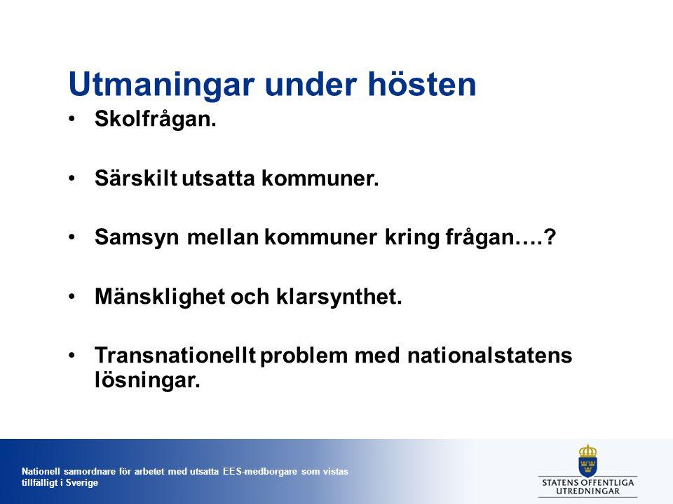 Nationell samordnare för arbetet med utsatta EES-medborgare som vistas tillfälligt i Sverige Utmaningar under hösten Skolfrågan.