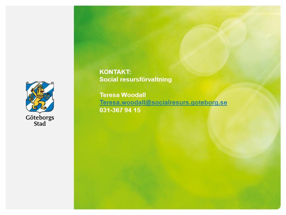 KONTAKT: Social resursförvaltning Teresa Woodall Teresa.woodall@socialresurs.goteborg.se 031-367 94 15