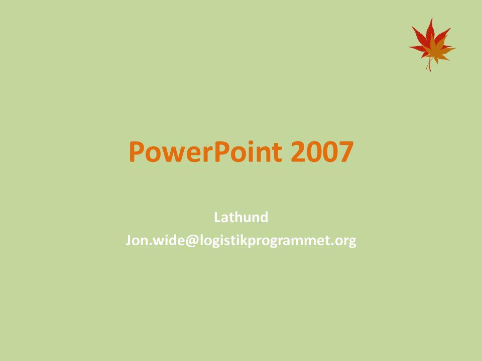PowerPoint 2007 Lathund Jon.wide@logistikprogrammet.org