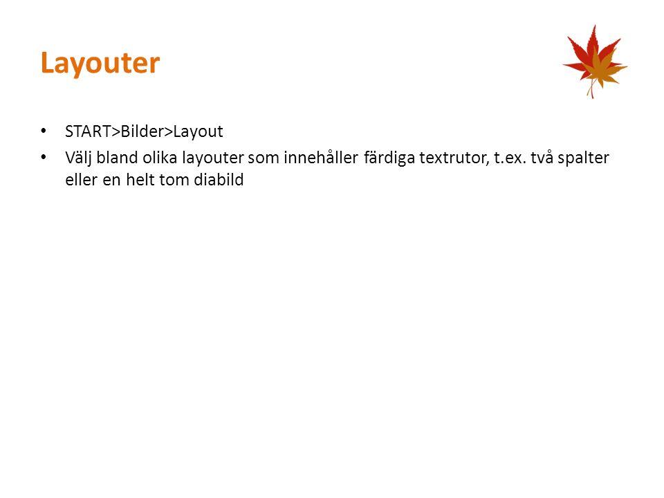 Layouter START>Bilder>Layout Välj bland olika layouter som innehåller färdiga textrutor, t.ex.