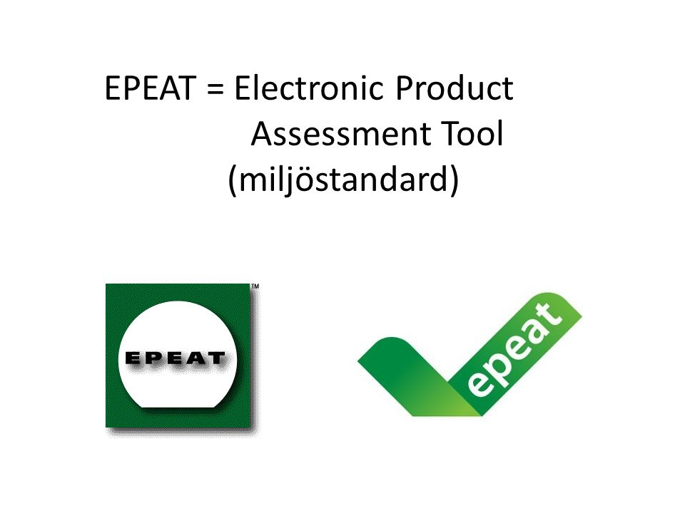 EPEAT = Electronic Product Assessment Tool (miljöstandard)