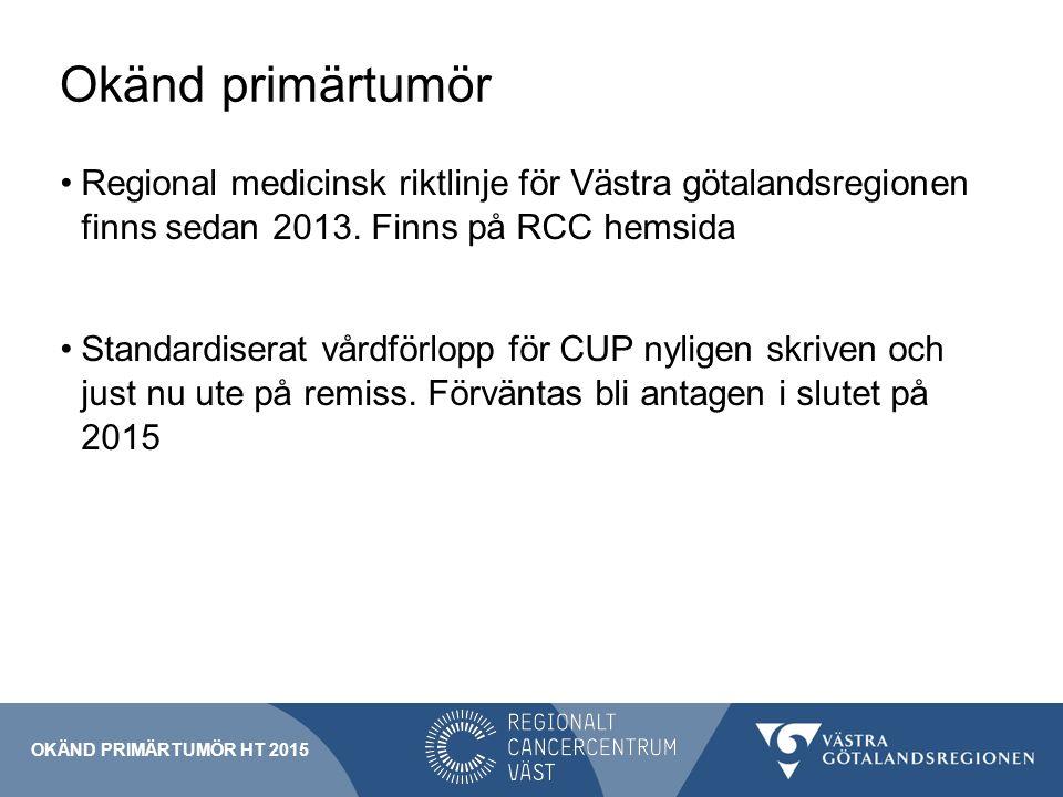 Okänd primärtumör Regional medicinsk riktlinje för Västra götalandsregionen finns sedan 2013.