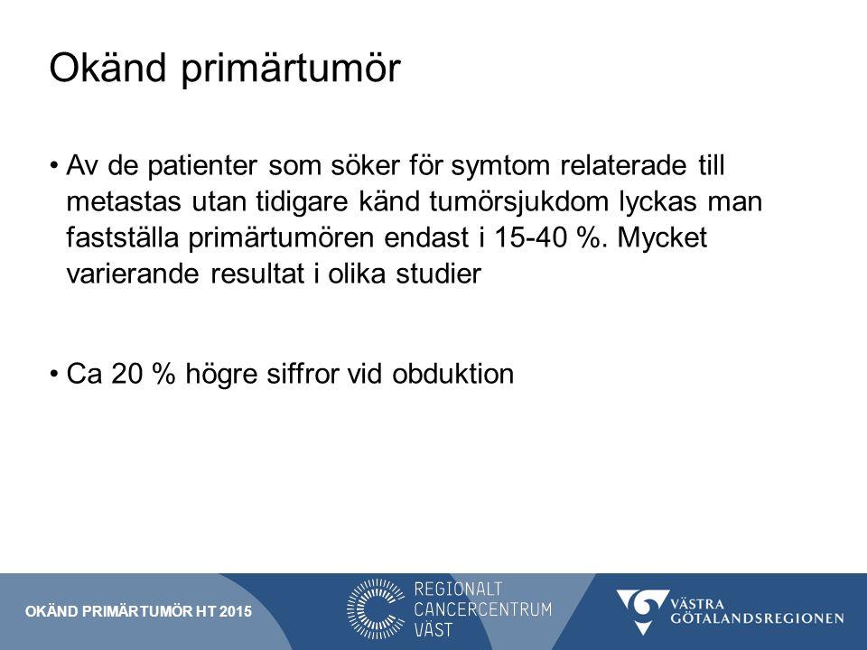 Okänd primärtumör Epidemiologi Bedöms utgöra mellan 3-5 % av all cancer.