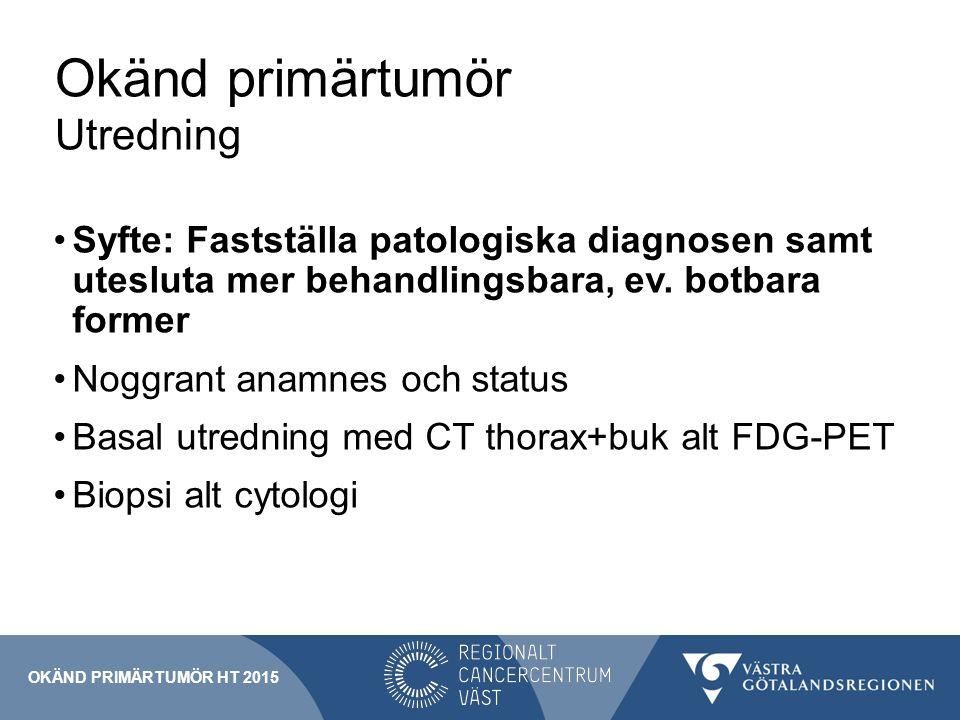 Okänd primärtumör Utredning Fastställa PAD alt om ej möjligt cytologi Utifrån PAD görs immunhistokemi OKÄND PRIMÄRTUMÖR HT 2015