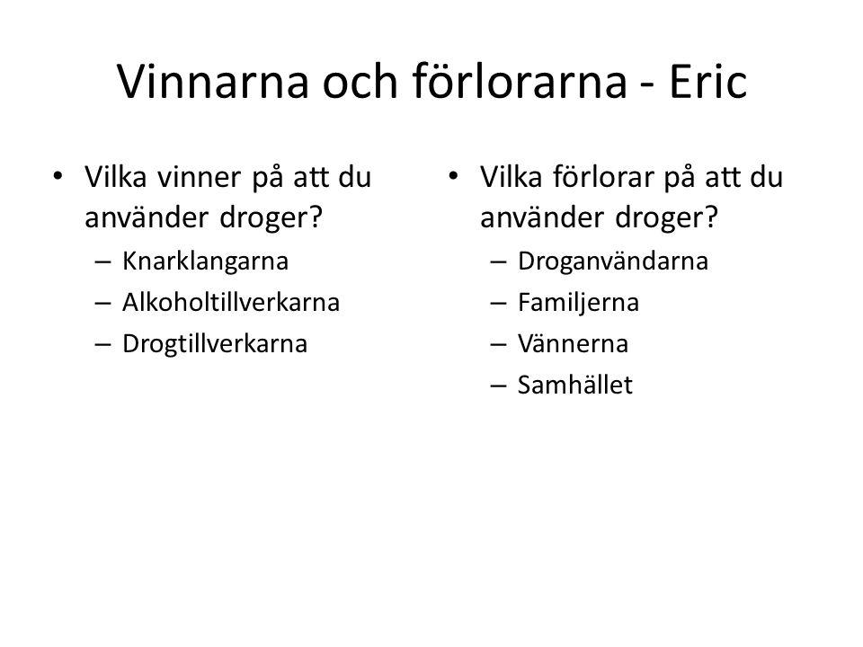 Vinnarna och förlorarna - Eric Vilka vinner på att du använder droger? – Knarklangarna – Alkoholtillverkarna – Drogtillverkarna Vilka förlorar på att