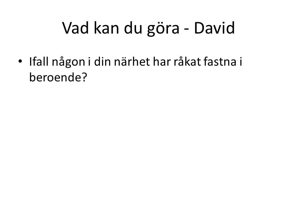 Vad kan du göra - David Ifall någon i din närhet har råkat fastna i beroende?