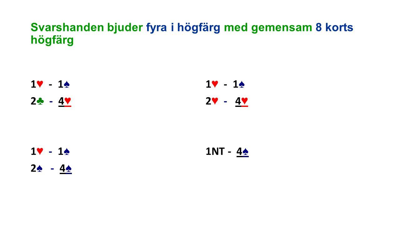 Svarshanden bjuder fyra i högfärg med gemensam 8 korts högfärg 1 ♥ - 1 ♠ 2 ♣ - 4 ♥ 1 ♥ - 1 ♠ 2 ♠ - 4 ♠ 1 ♥ - 1 ♠ 2 ♥ - 4 ♥ 1NT - 4 ♠