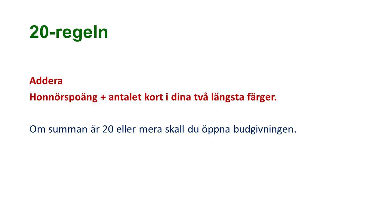 20-regeln Addera Honnörspoäng + antalet kort i dina två längsta färger. Om summan är 20 eller mera skall du öppna budgivningen.