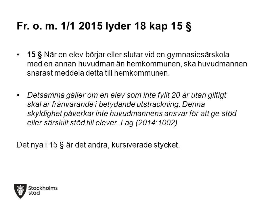 Fr. o. m. 1/1 2015 lyder 18 kap 15 § 15 § När en elev börjar eller slutar vid en gymnasiesärskola med en annan huvudman än hemkommunen, ska huvudmanne
