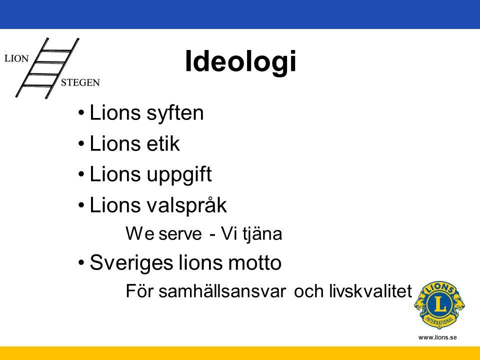 www.lions.se Ideologi Lions syften Lions etik Lions uppgift Lions valspråk We serve - Vi tjäna Sveriges lions motto För samhällsansvar och livskvalite