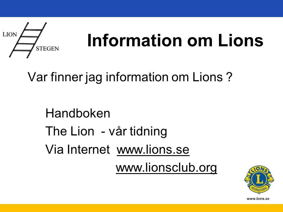 www.lions.se Information om Lions Var finner jag information om Lions ? Handboken The Lion - vår tidning Via Internet www.lions.se www.lionsclub.org
