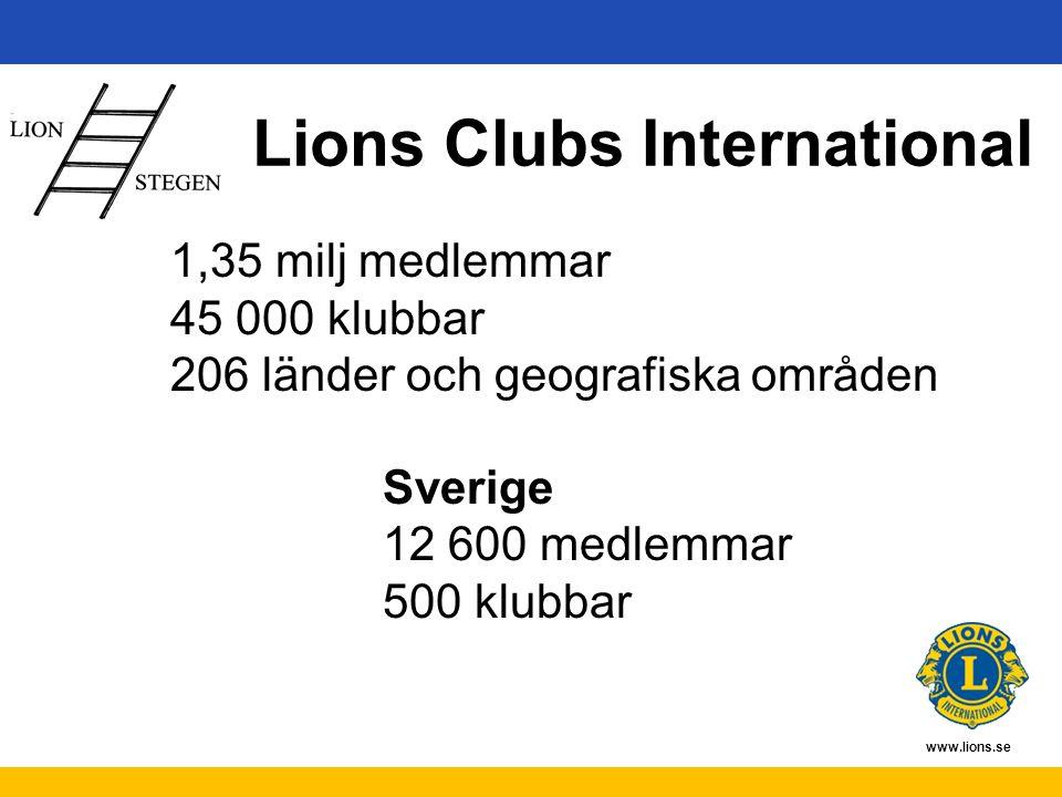 www.lions.se Lions Clubs International 1,35 milj medlemmar 45 000 klubbar 206 länder och geografiska områden Sverige 12 600 medlemmar 500 klubbar