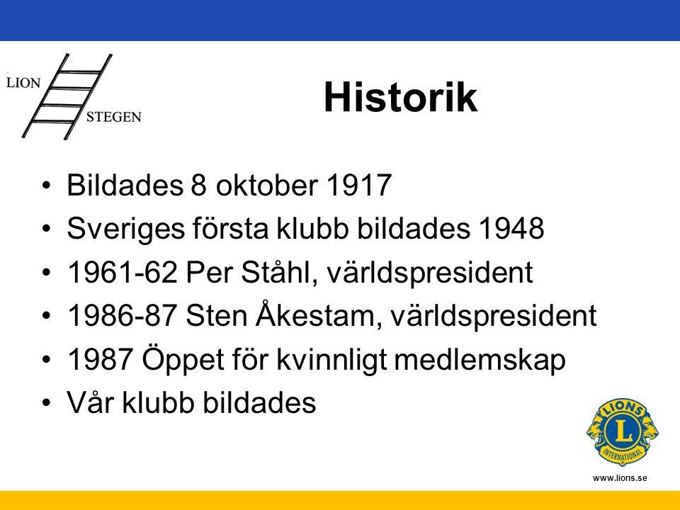 www.lions.se Historik Bildades 8 oktober 1917 Sveriges första klubb bildades 1948 1961-62 Per Ståhl, världspresident 1986-87 Sten Åkestam, världspresident 1987 Öppet för kvinnligt medlemskap Vår klubb bildades