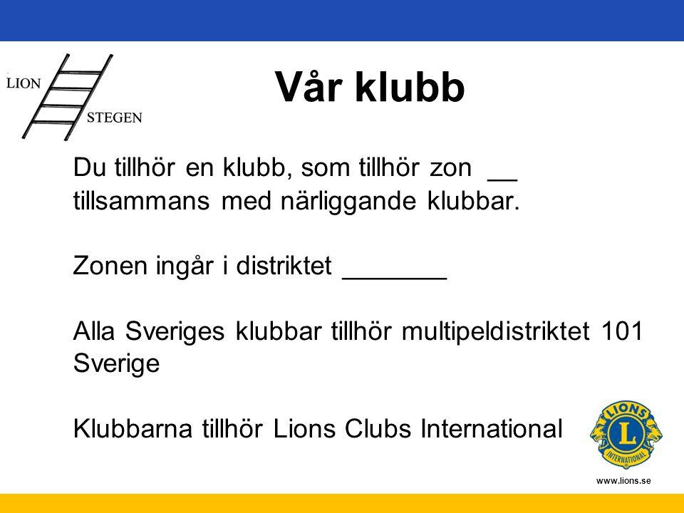 www.lions.se Vår klubb Du tillhör en klubb, som tillhör zon __ tillsammans med närliggande klubbar. Zonen ingår i distriktet _______ Alla Sveriges klu