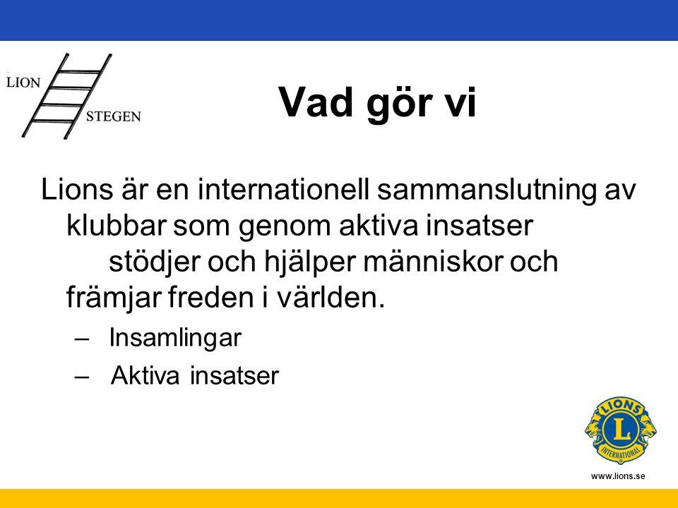 www.lions.se Hjälpverksamheter T ex Barn i Baltikum Fadderbarn Forskningsfonder Ungdomsstipendier Tält till katastrofområden