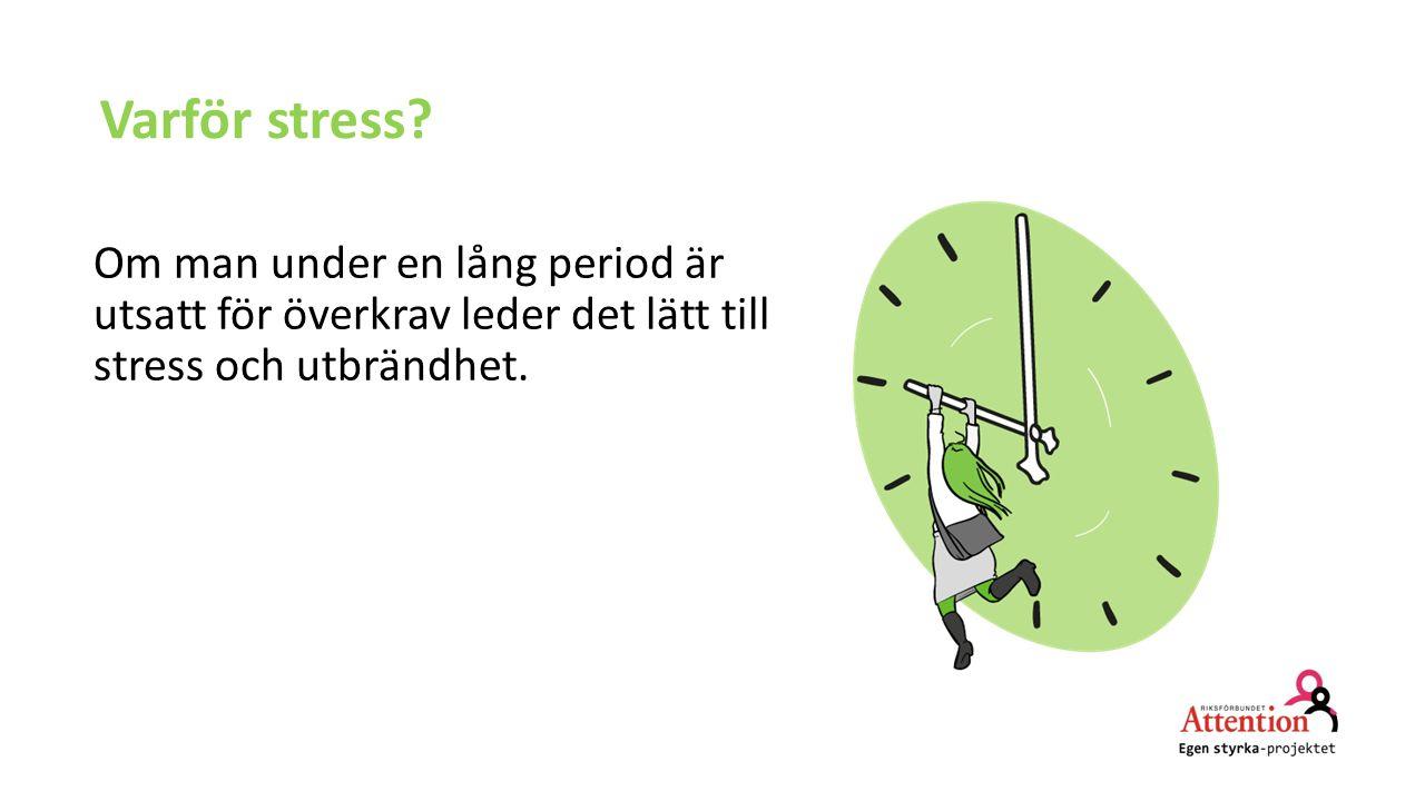 Varför stress? Om man under en lång period är utsatt för överkrav leder det lätt till stress och utbrändhet.