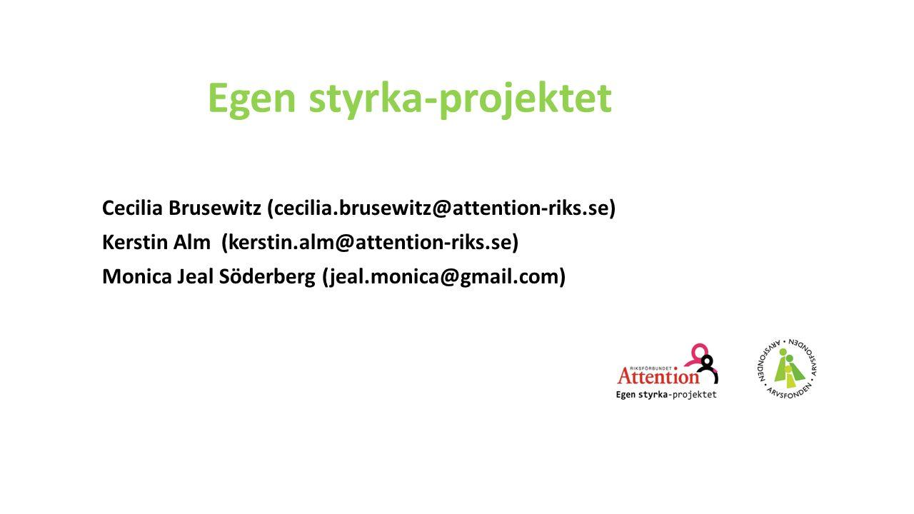 Egen styrka-projektet Cecilia Brusewitz (cecilia.brusewitz@attention-riks.se) Kerstin Alm (kerstin.alm@attention-riks.se) Monica Jeal Söderberg (jeal.monica@gmail.com)